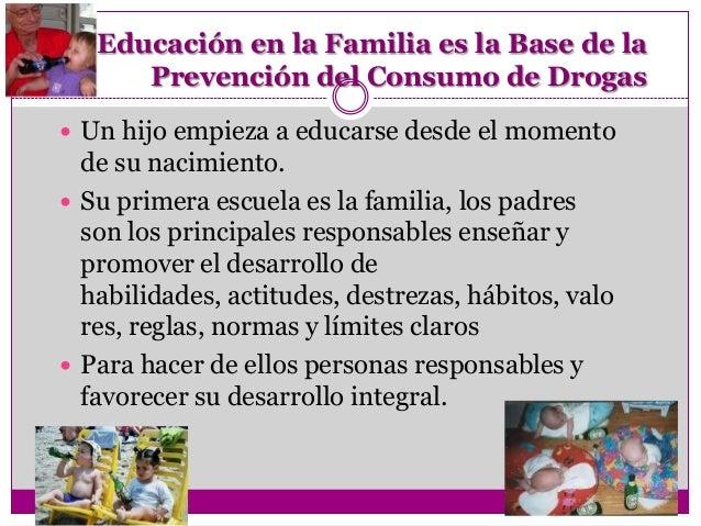 La Educación en la Familia es la Base de la      Prevención del Consumo de Drogas Un hijo empieza a educarse desde el mom...