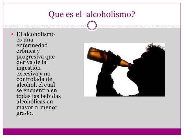 Que es el alcoholismo? El alcoholismo  es una  enfermedad  crónica y  progresiva que  deriva de la  ingestión  excesiva y...