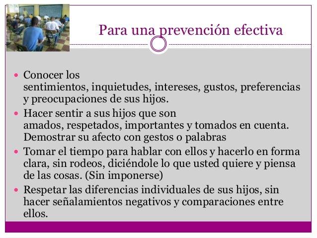 Para una prevención efectiva Conocer los  sentimientos, inquietudes, intereses, gustos, preferencias  y preocupaciones de...