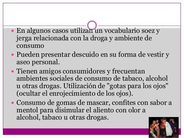 En algunos casos utilizan un vocabulario soez y  jerga relacionada con la droga y ambiente de  consumo Pueden presentar...