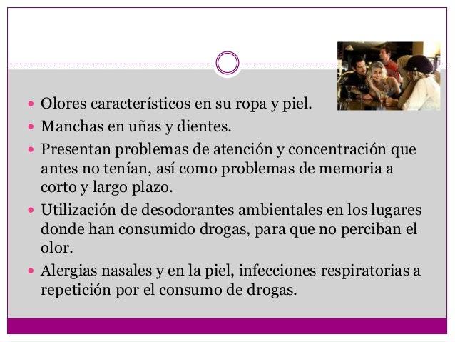  Olores característicos en su ropa y piel. Manchas en uñas y dientes. Presentan problemas de atención y concentración q...