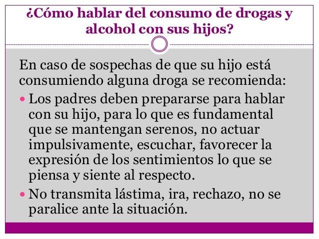 ¿Cómo hablar del consumo de drogas y        alcohol con sus hijos?En caso de sospechas de que su hijo estáconsumiendo algu...
