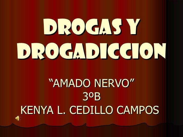 """DROGAS Y DROGADICCION """"AMADO NERVO"""" 3ºB KENYA L. CEDILLO CAMPOS"""