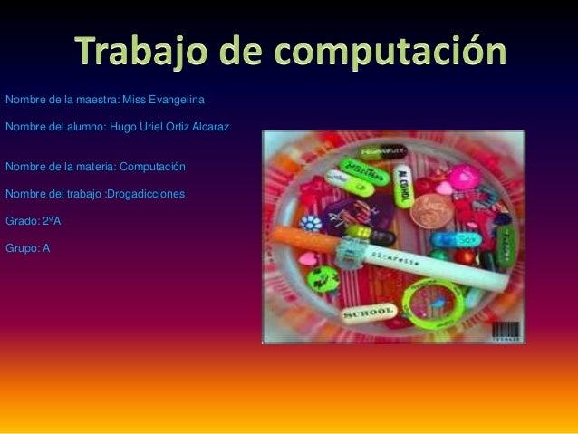 Nombre de la maestra: Miss EvangelinaNombre del alumno: Hugo Uriel Ortiz AlcarazNombre de la materia: ComputaciónNombre de...