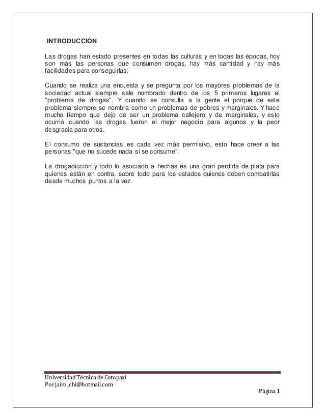 Universidad Técnica de Cotopaxi  Por jairo_chi@hotmail.com  Página 1  INTRODUCCIÓN  Las drogas han estado presentes en tod...