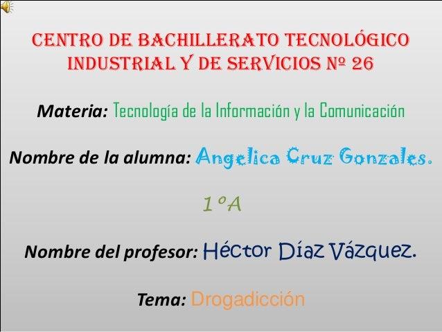 Centro de Bachillerato Tecnológico Industrial y de Servicios Nº 26 Materia: Tecnología de la Información y la Comunicación...