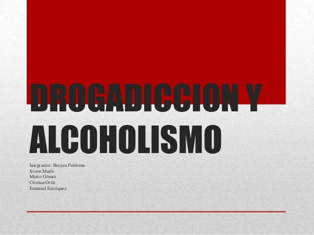DROGADICCION Y ALCOHOLISMOIntegrantes: Brayan Perdomo Jeison Marín Mateo Gómez Cristian Ortiz Emanuel Enrriquez