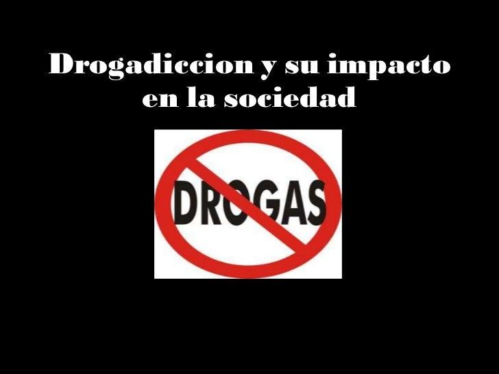 Drogadiccion y su impacto en la sociedad