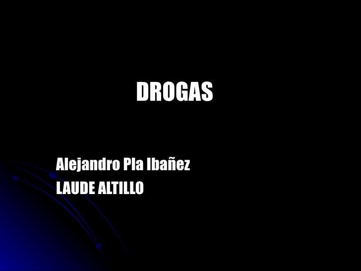 DROGAS  Alejandro Pla Ibañez LAUDE ALTILLO