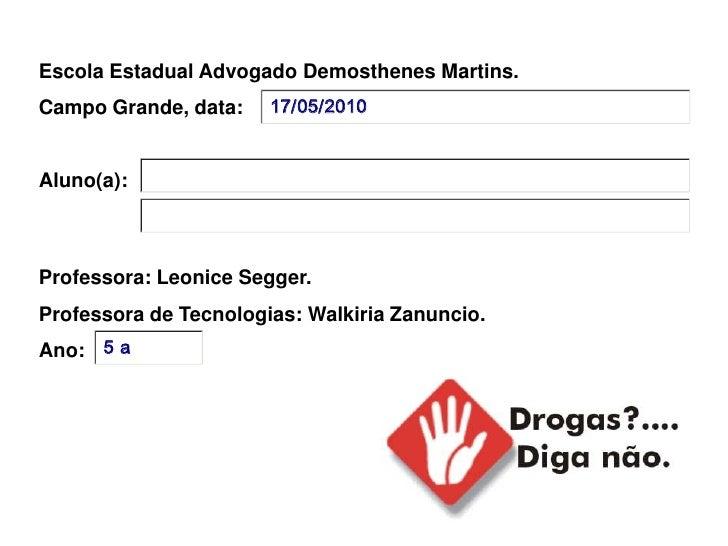 Escola Estadual Advogado Demosthenes Martins. Campo Grande, data:    17/05/2010    Aluno(a):    Professora: Leonice Segger...