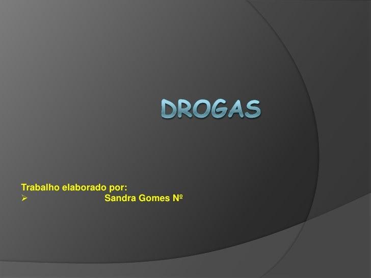 Drogas<br />Trabalho elaborado por: <br /><ul><li>Sandra Gomes Nº</li></li></ul><li>O que são drogas?<br />Droga, em seu s...