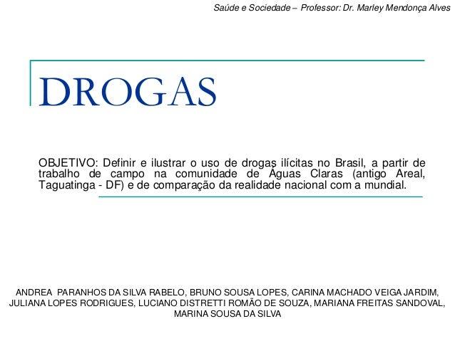 DROGAS OBJETIVO: Definir e ilustrar o uso de drogas ilícitas no Brasil, a partir de trabalho de campo na comunidade de Águ...