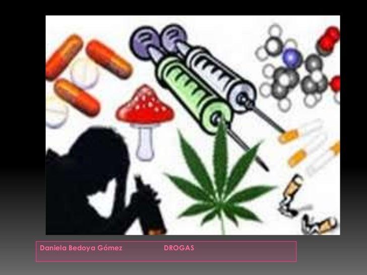 Drogas!<br />Daniela Bedoya Gómez                     DROGAS<br />