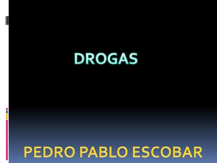 DROGAS<br />PEDRO PABLO ESCOBAR<br />