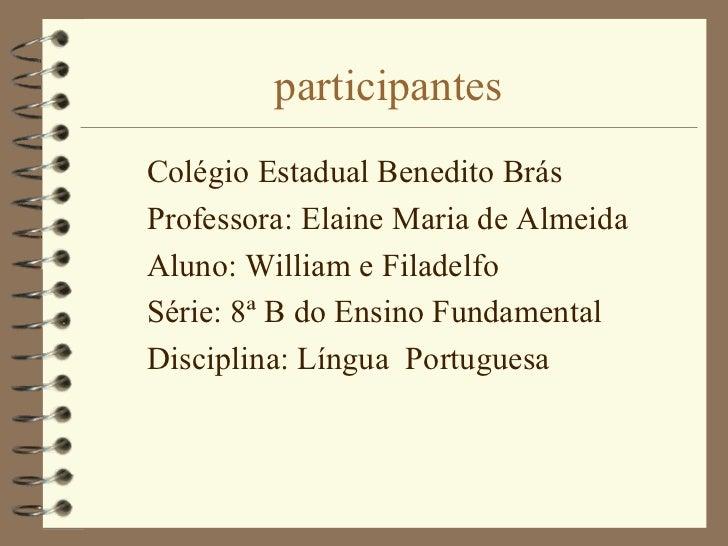 participantes <ul><li>Colégio Estadual Benedito Brás </li></ul><ul><li>Professora: Elaine Maria de Almeida </li></ul><ul><...