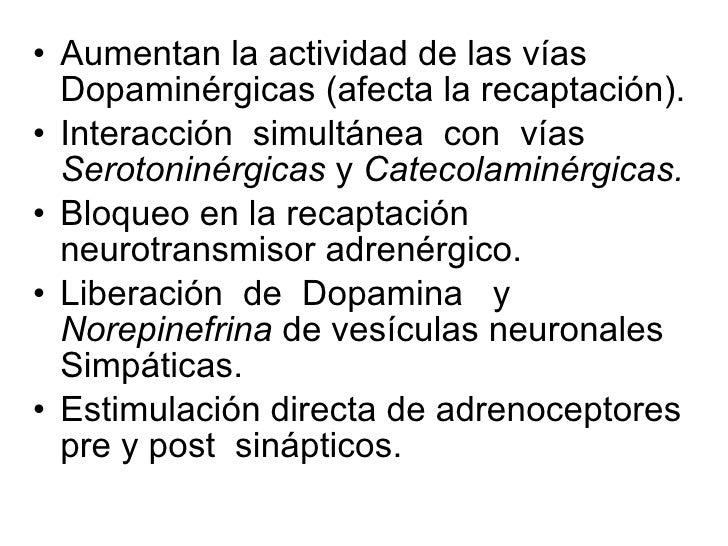 <ul><li>Aumentan la actividad de las vías Dopaminérgicas (afecta la recaptación). </li></ul><ul><li>Interacción  simultáne...