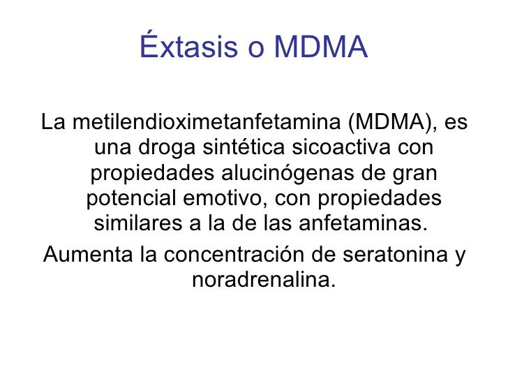 Éxtasis o MDMA <ul><li>La metilendioximetanfetamina (MDMA), es una droga sintética sicoactiva con propiedades alucinógenas...