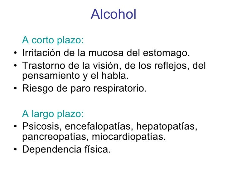 Alcohol <ul><li>A corto plazo: </li></ul><ul><li>Irritación de la mucosa del estomago. </li></ul><ul><li>Trastorno de la v...