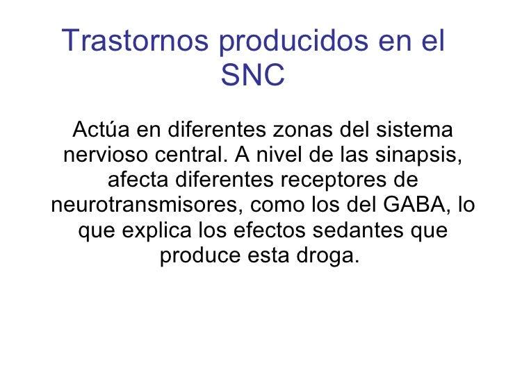 Trastornos producidos en el SNC <ul><li>Actúa en diferentes zonas del sistema nervioso central. A nivel de las sinapsis, a...