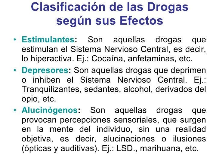 Clasificación de las Drogas según sus Efectos <ul><li>Estimulantes :  Son aquellas drogas que estimulan el Sistema Nervios...