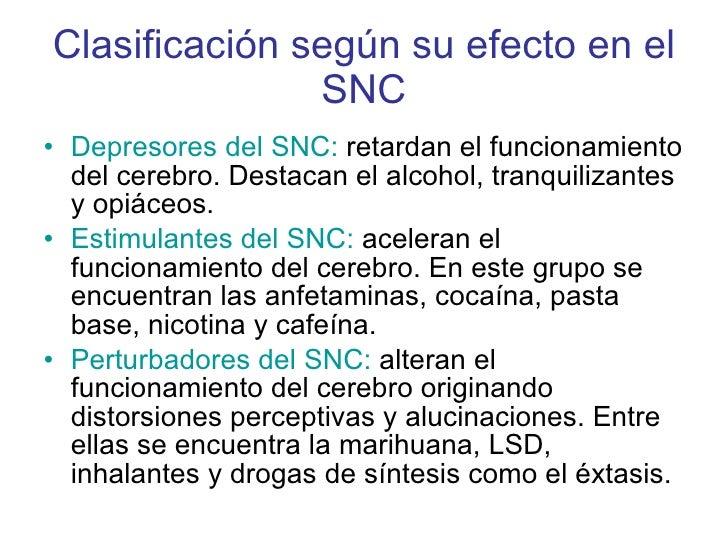 Clasificación según su efecto en el SNC <ul><li>Depresores del SNC:  retardan el funcionamiento del cerebro. Destacan el a...