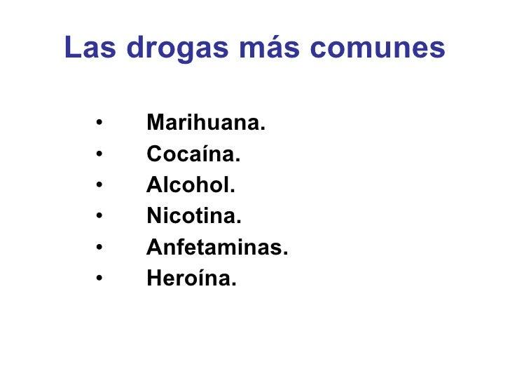 <ul><li>Marihuana. </li></ul><ul><li>Cocaína. </li></ul><ul><li>Alcohol. </li></ul><ul><li>Nicotina. </li></ul><ul><li>Anf...