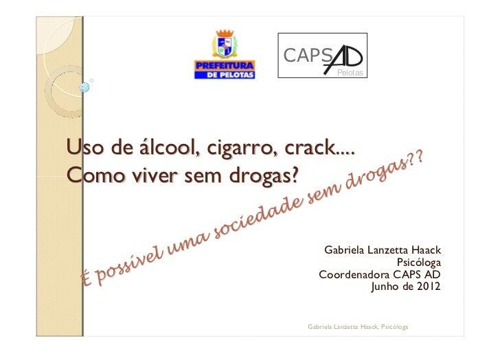 CAPS                                           PelotasUso de álcool, cigarro, crack....                                   ...