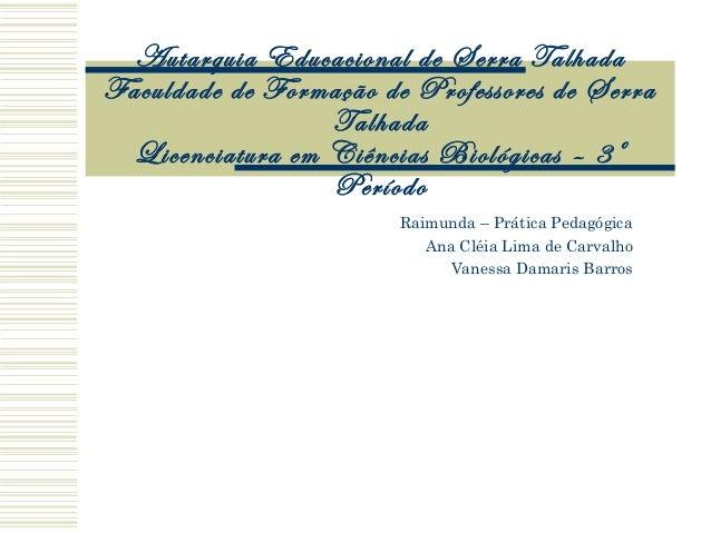 Autarquia Educacional de Serra Talhada Faculdade de Formação de Professores de Serra Talhada Licenciatura em Ciências Biol...