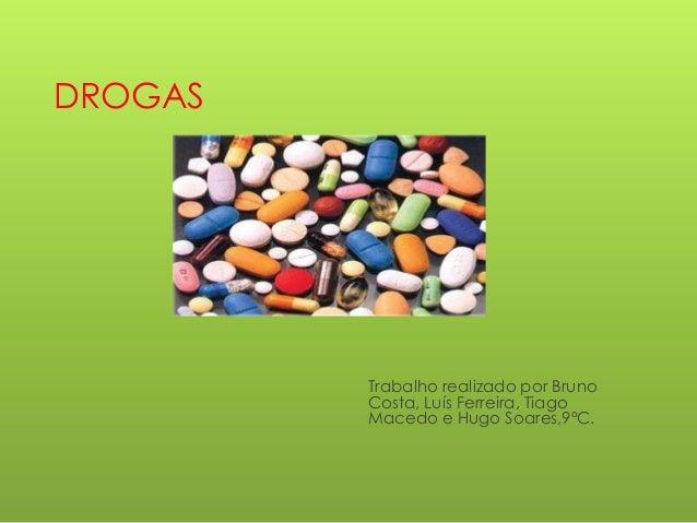 DROGAS  Trabalho realizado por Bruno Costa, Luís Ferreira, Tiago Macedo e Hugo Soares,9ºC.