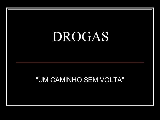 """DROGAS  """"UM CAMINHO SEM VOLTA"""""""