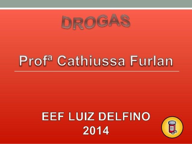 Trabalhando o tema DROGAS  Neste ano a escola Luiz Delfino por meio da professora  Cathiussa Furlan, trabalhou com empenho...
