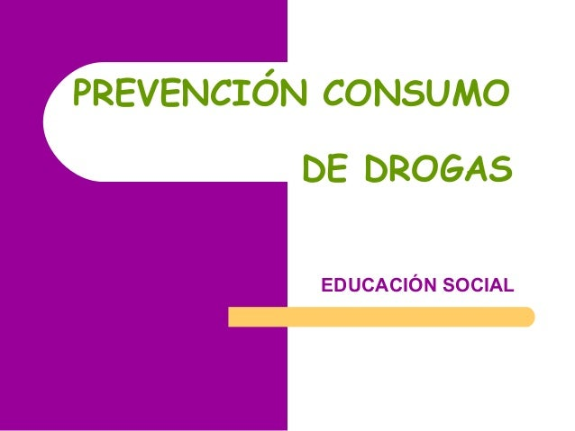 PREVENCIÓN CONSUMO DE DROGAS EDUCACIÓN SOCIAL