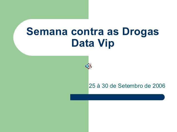 Semana contra as Drogas Data Vip 25 à 30 de Setembro de 2006