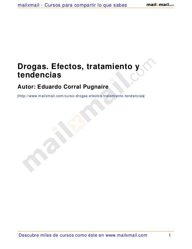 mailxmail - Cursos para compartir lo que sabesDrogas. Efectos, tratamiento ytendenciasAutor: Eduardo Corral Pugnaire[http:...