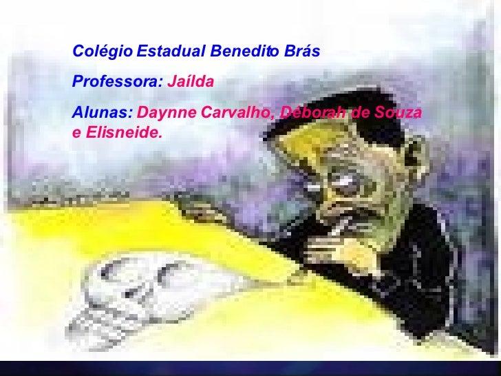 Colégio Estadual Benedito Brás Professora:   Jaílda  Alunas:   Daynne Carvalho, Déborah de Souza e Elisneide.