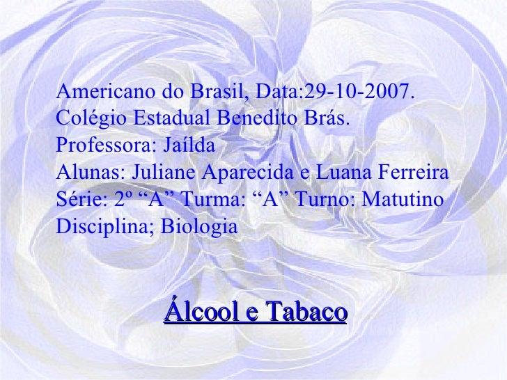 Americano do Brasil, Data:29-10-2007. Colégio Estadual Benedito Brás. Professora: Jaílda Alunas: Juliane Aparecida e Luana...