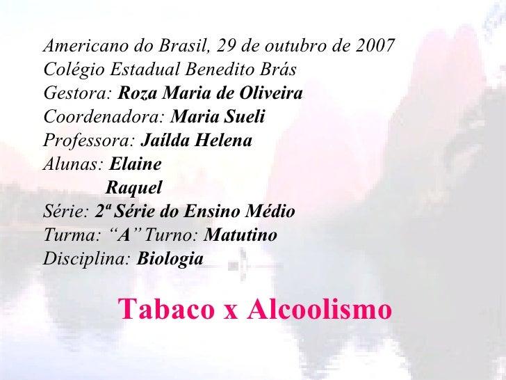 Americano do Brasil, 29 de outubro de 2007 Colégio Estadual Benedito Brás Gestora:  Roza Maria de Oliveira Coordenadora:  ...