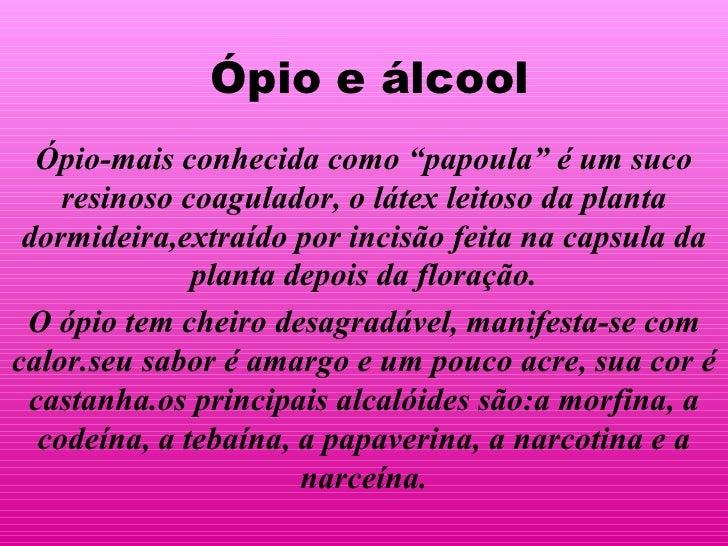 """Ópio e álcool Ópio-mais conhecida como """"papoula"""" é um suco resinoso coagulador, o látex leitoso da planta dormideira,extra..."""