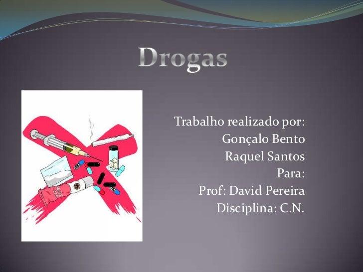 Drogas <br />Trabalho realizado por:<br />Gonçalo Bento <br />Raquel Santos <br />Para:<br />Prof: David Pereira<br />Disc...
