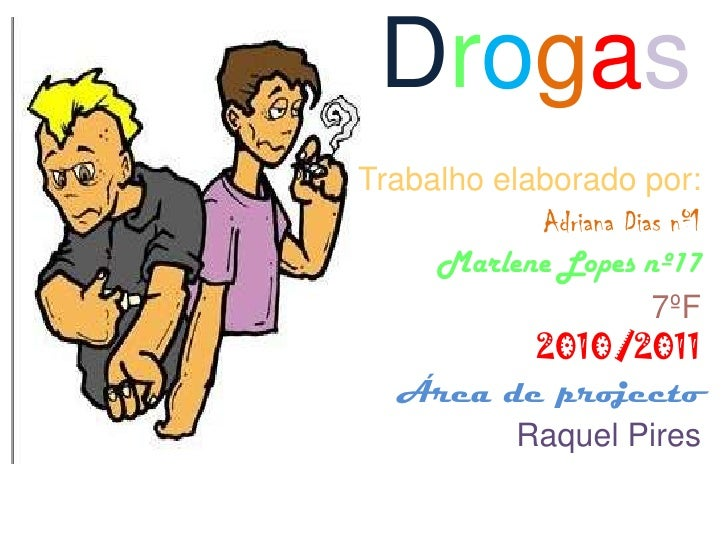 Drogas<br />Trabalho elaborado por:<br />Adriana Dias nº1<br />Marlene Lopes nº17<br />7ºF<br />2010/2011<br />Área de pro...