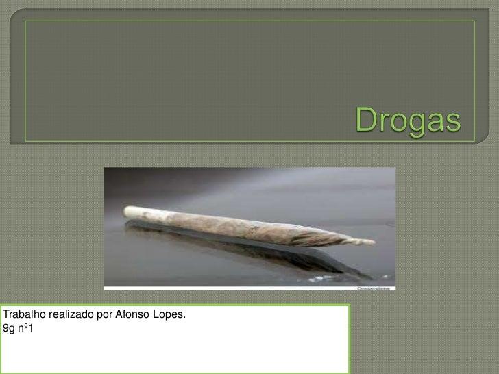 Drogas<br />Trabalho realizado por Afonso Lopes.<br />9g nº1<br />