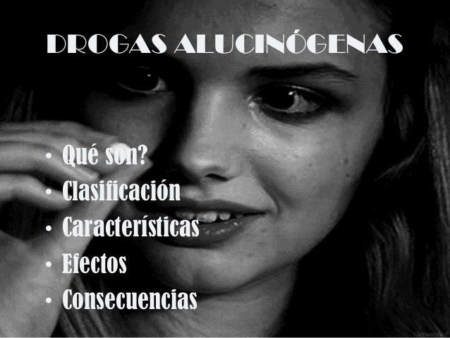 DROGAS ALUCINÓGENAS • Qué son? • Clasificación • Características • Efectos • Consecuencias