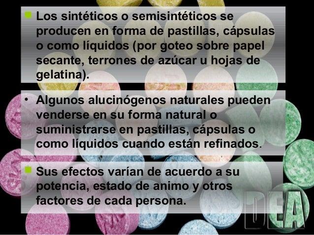 • Algunos alucinógenos naturales pueden venderse en su forma natural o suministrarse en pastillas, cápsulas o como líquido...