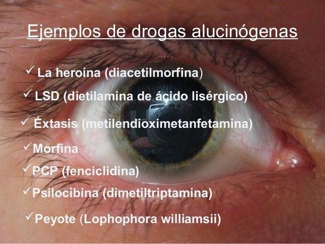 Ejemplos de drogas alucinógenas La heroína (diacetilmorfina) LSD (dietilamina de ácido lisérgico)  Éxtasis (metilendiox...