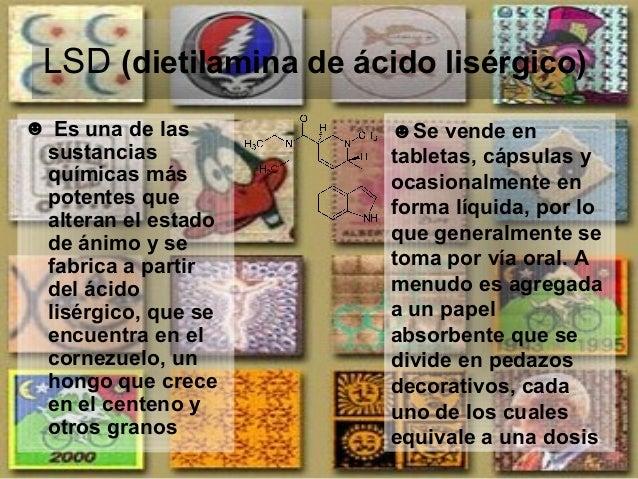 LSD (dietilamina de ácido lisérgico) ☻ Es una de las sustancias químicas más potentes que alteran el estado de ánimo y se ...