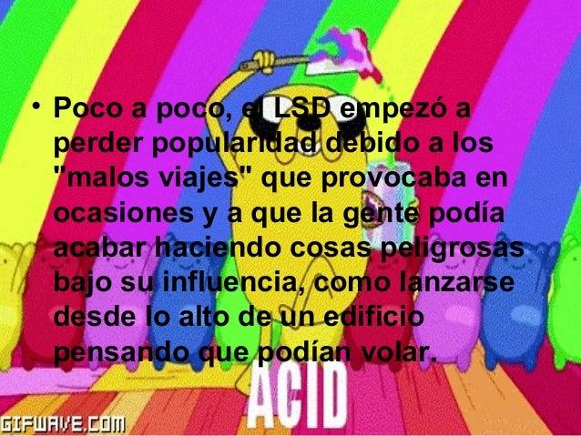 """• Poco a poco, el LSD empezó a perder popularidad debido a los """"malos viajes"""" que provocaba en ocasiones y a que la gente ..."""