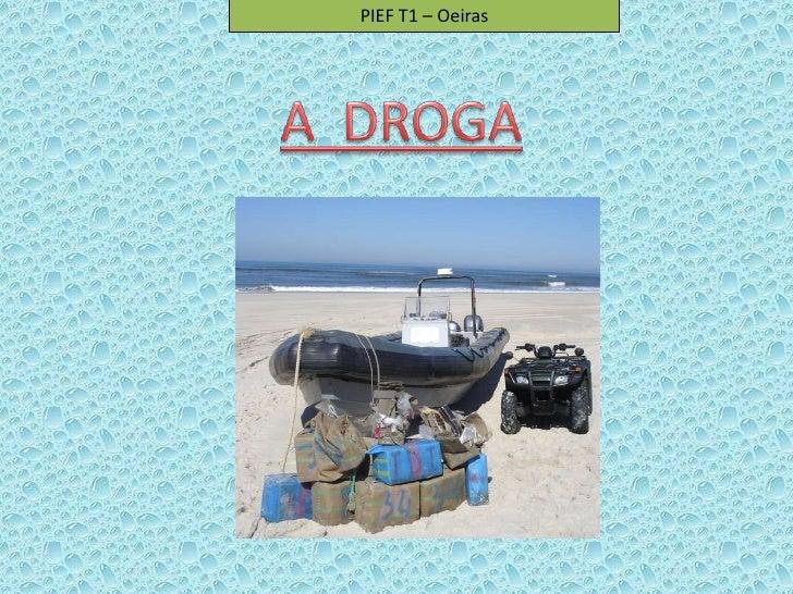PIEF T1 – Oeiras<br />A  DROGA<br />