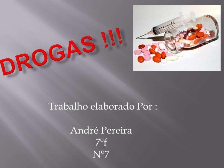 Drogas !!!<br />Trabalho elaborado Por : <br />André Pereira<br />7ºf<br />Nº7 <br />