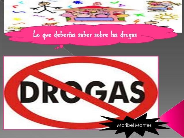Lo que deberías saber sobre las drogas                              Maribel Montes