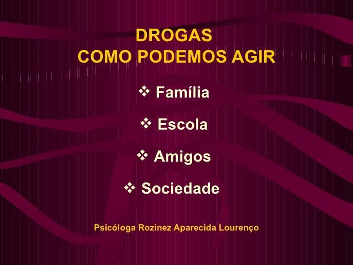 DROGASCOMO PODEMOS AGIR           Família           Escola           Amigos        Sociedade Psicóloga Rozinez Apareci...